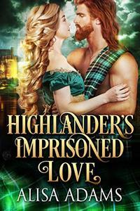 Highlander's Imprisoned Love: A Medieval Scottish Historical Romance Book