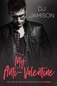 My Anti-Valentine Collection: Including My Anti-Boyfriend and My Anti-Marriage