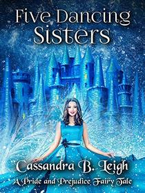 Five Dancing Sisters: A Pride and Prejudice Fairy Tale