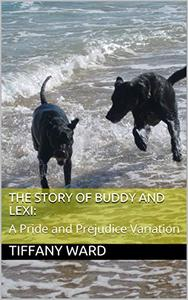 The Story of Buddy and Lexi:: A Pride and Prejudice Variation