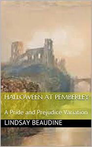 Halloween At Pemberley: A Pride and Prejudice Variation