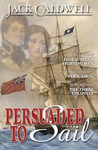 Persuaded to Sail: Book Three of Jane Austen's Fighting Men
