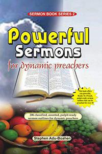 Powerful Sermon Outlines for Dynamic Preachers: 206 classified, assorted, pulpit-ready sermon outlines for energetic preachers