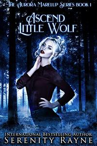 Ascend Little Wolf: The Aurora Marelup Series