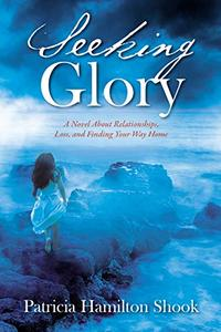 Seeking Glory: A Novel About Relationships, Loss, and Finding Your Way Home