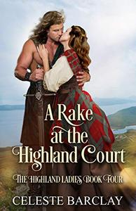 A Rake at the Highland Court: A Fake Engagement Highlander Romance