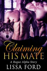 Claiming His Mate: A Rogue Alpha Story