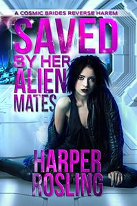 Saved by Her Alien Mates: A Cosmic Brides Reverse Harem