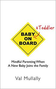 Baby And Toddler On Board: Mindful Parenting When A New Baby Joins the Family