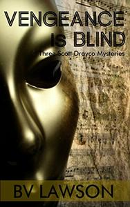 Vengeance is Blind: Three Scott Drayco Mysteries
