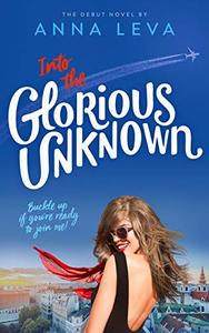 Into The Glorious Unknown: The sensual adventures of a young woman in Europe