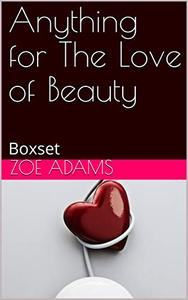 Anything for The Love of Beauty: Boxset