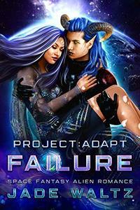 Project: Adapt - Failure: A Space Fantasy Alien Romance