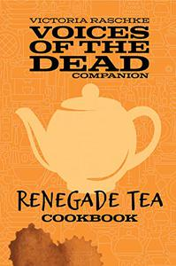 Renegade Tea Cookbook: Voices of the Dead Companion