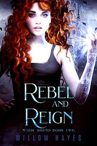 Rebel and Reign : Magic Bound Book Two