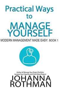 Practical Ways to Manage Yourself: Modern Management Made Easy, Book 1