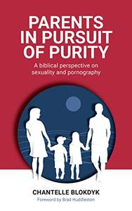 Parents in Pursuit of Purity - a Biblical Perspective on Sexuality and Pornography