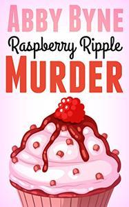 Raspberry Ripple Murder: A Bitsie's Bakeshop Culinary Cozy