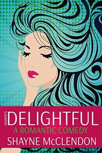 Always Delightful: A Romantic Comedy