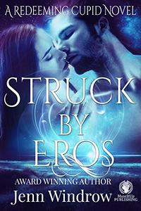 Struck by Eros: A Redeeming Cupid Paranormal Romance Novel