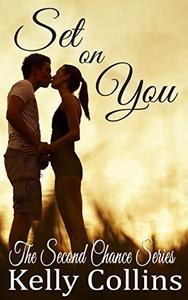 Set On You: Second Chance Series Book Five: Second Chance Series