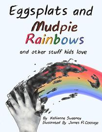 Eggsplats and Mudpie Rainbows