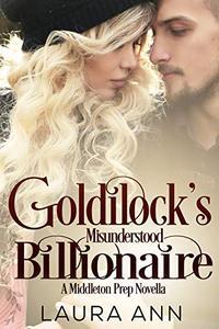 Goldilock's Misunderstood Billionaire: a clean, enemies to lovers romance