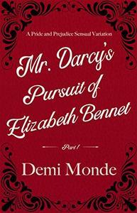 Mr. Darcy's Pursuit of Elizabeth Bennet: Part 1 A Sensual Pride and Prejudice Variation