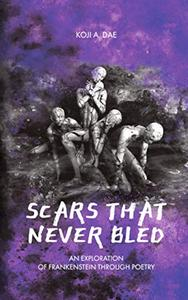 Scars That Never Bled: An Exploration of Frankenstein Through Poetry