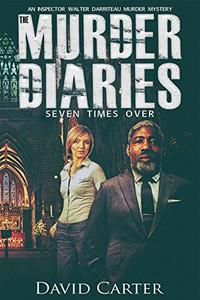 The Murder Diaries - Seven Times Over: Featuring Inspector Walter Darriteau