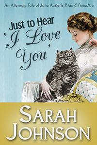 Just to Hear 'I Love You': An Alternate Tale of Jane Austen's 'Pride & Prejudice'