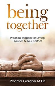 Being Together: Practical Wisdom for Loving Yourself and Your Partner