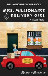 Mrs. Millionaire and the Delivery Girl: A Short Story Book 5