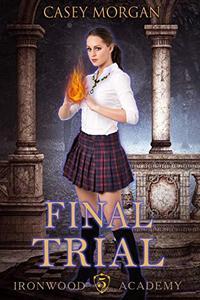 Ironwood Academy Book 5: Final Trial: Reverse Harem Urban Fantasy Romance