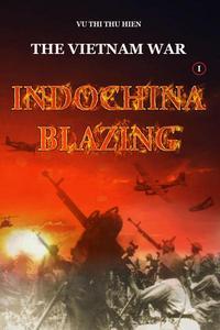 The Vietnam War: Indochina Blazing