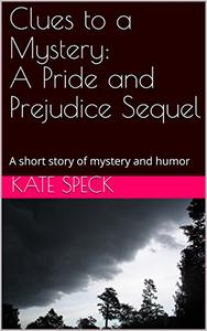 Clues to a Mystery: A Pride and Prejudice Sequel: A short story of mystery and humor