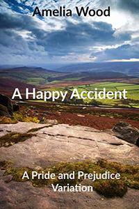 A Happy Accident: A Pride and Prejudice Variation