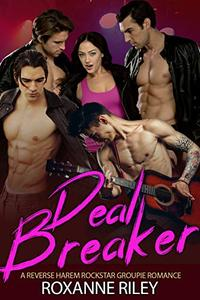 Deal Breaker: A Reverse Harem Rockstar Groupie Romance