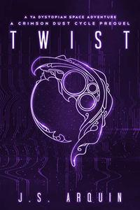 Twist: A YA Dystopian Space Adventure (A Crimson Dust Cycle Prequel)