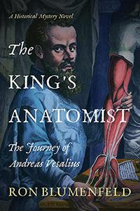 The King's Anatomist: The Journey of Andreas Vesalius