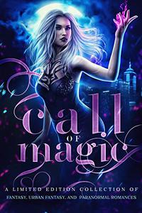 Call of Magic: A Limited Edition Collection of Fantasy, Urban Fantasy, and Paranormal Romances