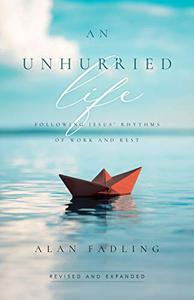An Unhurried Life: Following Jesus' Rhythms of Work and Rest