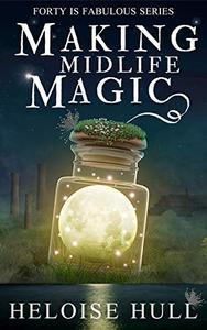 Making Midlife Magic: A Paranormal Women's Fiction Novel