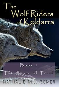 The Wolf Riders of Keldarra: Book 1: The Stone of Truth