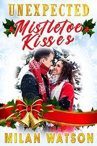 Unexpected Mistletoe Kisses: A Christmas Short Story