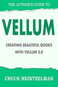 The Author's Guide to Vellum: Creating Beautiful Books with Vellum 2.0