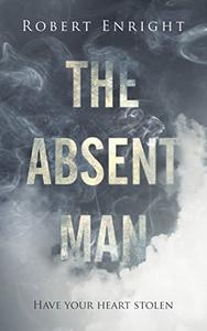 The Absent Man: A chilling Urban Fantasy Thriller that will have you hooked!