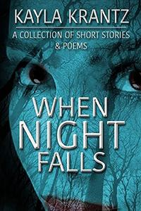 When Night Falls: A Collection of Short Stories and Poems