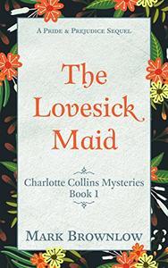 The Lovesick Maid: A Pride and Prejudice Sequel
