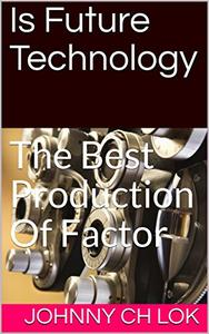 Is Future Technology : The Best Production Of Factor